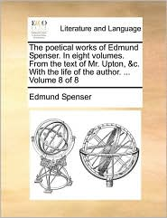 The poetical works of Edmund Spenser. In eight volumes. From the text of Mr. Upton, & c. With the life of the author. . Volume 8 of 8 - Edmund Spenser