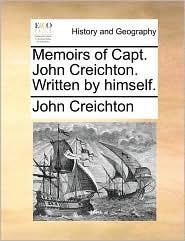 Memoirs of Capt. John Creichton. Written by himself. - John Creichton