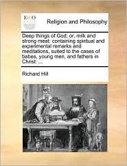 Deep things of God; or, milk and strong meat: containing spiritual and experimental remarks and meditations, suited to the cases of babes, young men, and fathers in Christ: ...