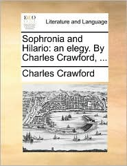 Sophronia and Hilario: an elegy. By Charles Crawford, ... - Charles Crawford