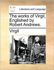 The works of Virgil, Englished by Robert Andrews. - Virgil