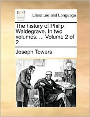 The history of Philip Waldegrave. In two volumes. ... Volume 2 of 2 - Joseph Towers
