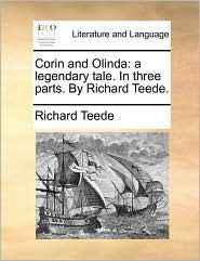 Corin and Olinda: A Legendary Tale. in Three Parts. by Richard Teede.