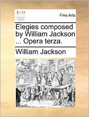 Elegies composed by William Jackson ... Opera terza.
