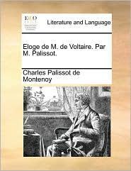Eloge de M. de Voltaire. Par M. Palissot.