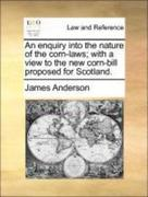 Anderson, James: An enquiry into the nature of the corn-laws; with a view to the new corn-bill proposed for Scotland.