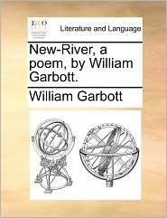 New-River, a poem, by William Garbott. - William Garbott
