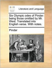 Six Olympic odes of Pindar: being those omitted by Mr. West. Translated into English verse. With notes. - Pindar
