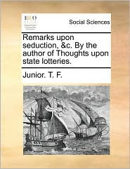 Remarks upon seduction, &c. By the author of Thoughts upon state lotteries.