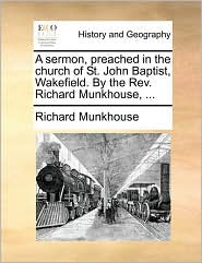 A sermon, preached in the church of St. John Baptist, Wakefield. By the Rev. Richard Munkhouse, ...