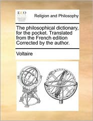 The philosophical dictionary, for the pocket. Translated from the French edition Corrected by the author. - Voltaire
