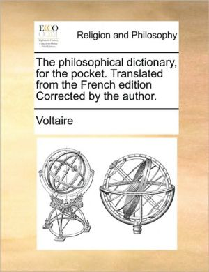 The philosophical dictionary, for the pocket. Translated from the French edition Corrected by the author.