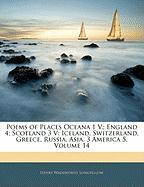Poems of Places Oceana 1 V.; England 4; Scotland 3 V: Iceland, Switzerland, Greece, Russia, Asia, 3 America 5, Volume 14