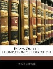 Essays On The Foundation Of Education - John A. Godrycz