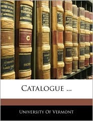 Catalogue ... - Created by Of Vermont University of Vermont