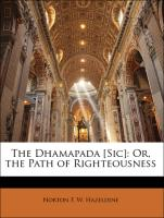 The Dhamapada [Sic]: Or, the Path of Righteousness