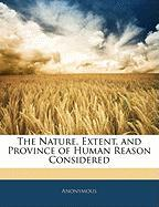 The Nature, Extent, and Province of Human Reason Considered