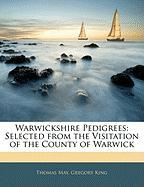 Warwickshire Pedigrees: Selected from the Visitation of the County of Warwick