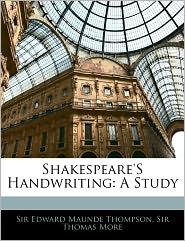 Shakespeare's Handwriting - Edward Maunde Thompson, Thomas More