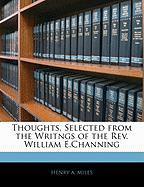 Thoughts, Selected from the Writngs of the REV. William E.Channing
