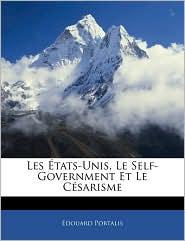Les tats-Unis, Le Self-Government Et Le C sarisme - Edouard Portalis