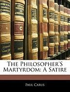 The Philosopher's Martyrdom: A Satire