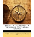Report of Proceedings of the Annual Convention, Volume 1 - Building And Construction Trade Afl-Cio Building and Construction Trade