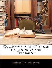 Carcinoma Of The Rectum - Frederick Swinford Edwards