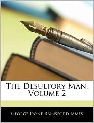 The Desultory Man, Volume 2 - George Payne Rainsford James