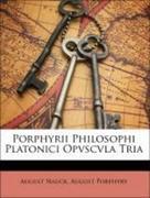 Porphyry, August;Nauck, August: Porphyrii Philosophi Platonici Opvscvla Tria