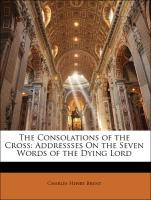 The Consolations of the Cross: Addressses On the Seven Words of the Dying Lord