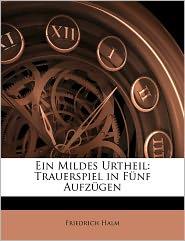 Ein Mildes Urtheil - Friedrich Halm