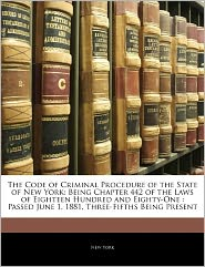 The Code Of Criminal Procedure Of The State Of New York - New York