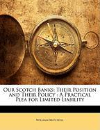 Our Scotch Banks: Their Position and Their Policy: A Practical Plea for Limited Liability