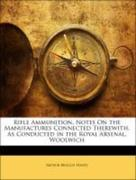 Hawes, Arthur Briscoe: Rifle Ammunition, Notes On the Manufactures Connected Therewith, As Conducted in the Royal Arsenal, Woolwich
