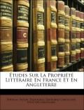 Talfourd, Thomas Noon;Laboulaye, Edouard;De Laboulaye, Paul: Études Sur La Propriété Littéraire En France Et En Angleterre