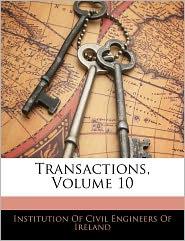 Transactions, Volume 10 - Institution Of Civil Engineers Of Irelan
