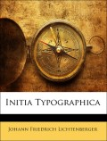 Lichtenberger, Johann Friedrich: Initia Typographica