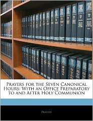 Prayers For The Seven Canonical Hours - . Prayers