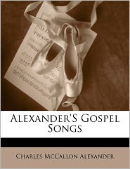 Alexander's Gospel Songs - Charles Mccallon Alexander