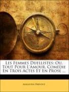 Prévost, Augustin: Les Femmes Duellistes: Ou, Tout Pour L´Amour, Comédie En Trois Actes Et En Prose ...