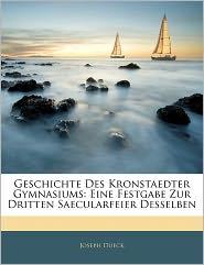 Geschichte Des Kronstaedter Gymnasiums - Joseph Dueck