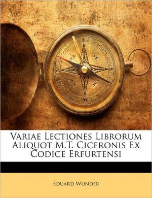 Variae Lectiones Librorum Aliquot M.T. Ciceronis Ex Codice Erfurtensi
