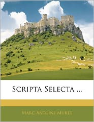 Scripta Selecta. - Marc-Antoine Muret