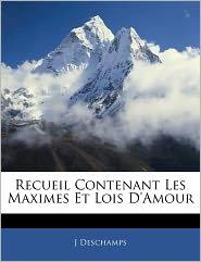Recueil Contenant Les Maximes Et Lois D'Amour - J Deschamps