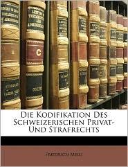 Die Kodifikation Des Schweizerischen Privat- Und Strafrechts - Friedrich Meili