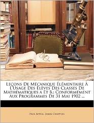 Lecons De Mecanique Elementaire A L'Usage Des Eleves Des Classes De Mathematiques A Et B. - Paul Appell, James Chappuis