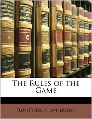 The Rules Of The Game - Floyd Wesley Lambertson