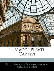 T. Macci Plavti Captivi - Titus Maccius Plautus, Herbert Charles Elmer