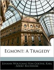 Egmont: A Tragedy - Johann Wolfgang von Goethe
